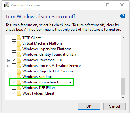 Windows Features  Turn Windows features on or off  O  To turn a feature on, select its check box. To turn a feature off, clear its  check box. A filled box means that only pat of the feature is turned on.  D TFTP Client  Z] Virtual Machine Platform  Windows Hypervisor Platform  Windows Identity Foundation 3.5  Z] Windows PowerSheII 2.0  Windows Process Activation Service  Windows Projected File System  Windows Subsystem for Linux  Windows TIFF Filter  Work Folders Client  Cancel